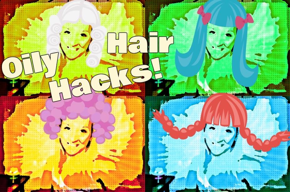 Oily Hair Hacks!